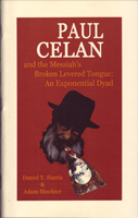 Paul Celan and the Messiah's Broken Levered Tongue: An Exponential Dyad by Daniel Y. Harris & Adam Shechter